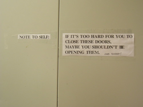 Note to self: If it's too hard for you to close these doors, maybe you shouldn't be opening them. (Ooo, sassy!)