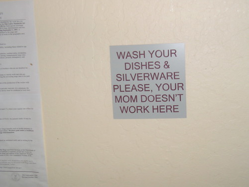 Wash your dishes & silverware please, your mom doesn't work here
