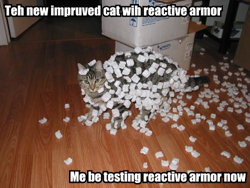 teh-new-impruved-cat-wih-reactive-armor-me-be-testing-reactive-armor-now
