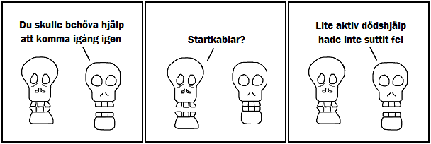 Du skulle behöva hjälp att komma igång igen; Startkablar?; Lite aktiv dödshjälp hade inte suttit fel