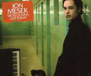 Jon Mesek - We´re Gonna Live Today