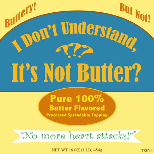 I Don't Understand, It's Not Butter?