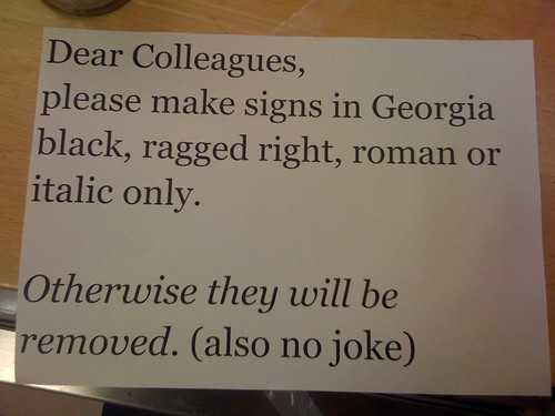 Dear Colleagues, please make signs in Georgia black, ragged right, roman or italic only. Otherwise they will be removed. (also no joke)