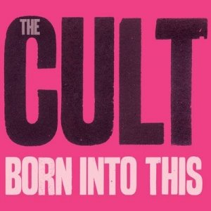THE CULT: Born Into This (Roadrunner 2007)