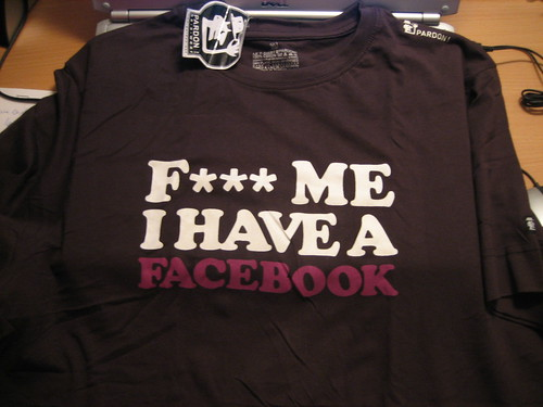 T-Shirt pardon! Fuck Me I Have A Facebook