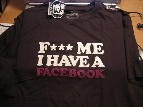 T-Shirt pardon! Fuck Me I Have A Facebook