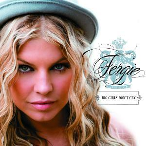 Fergie - Big Girls Don´t Cry