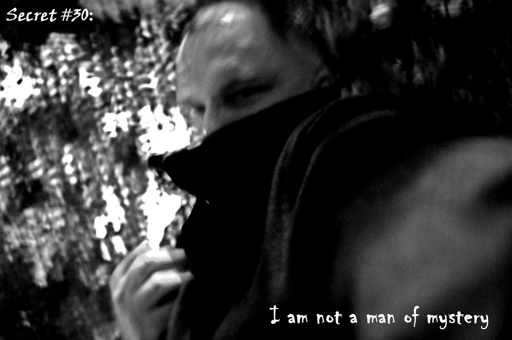 Secret #30 - I am not a man of mystery