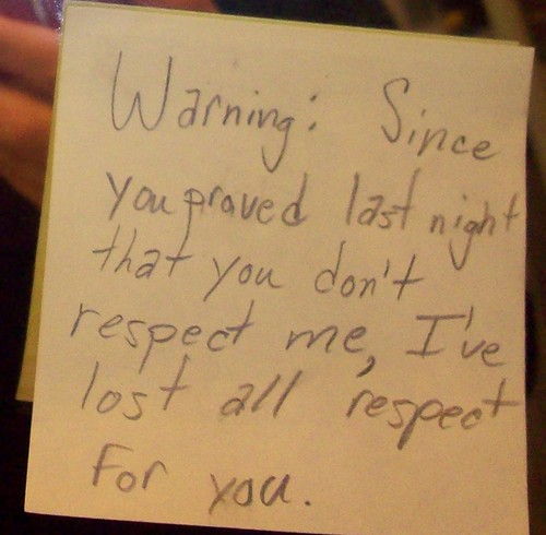 Warning: Since you proved last night that you don't respect me, I've lost all respect for you.