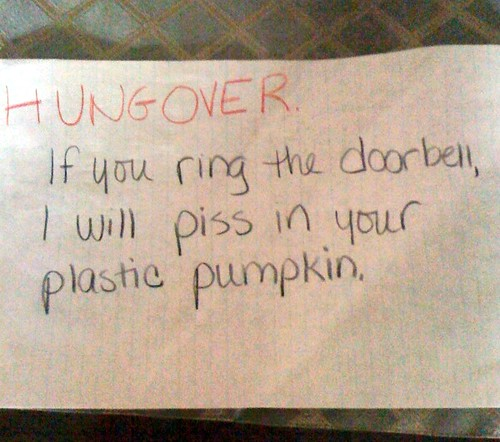 HUNGOVER. If you ring the doorbell, I will piss in your plastic pumpkin.