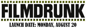 FILMDRUNK Launch Date: Monday, August 20 MOVIE NEWS, REVIEWS, GOSSIP