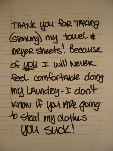 Thank you got taking (stealing) my towel and dryer sheets! Because of YOU I will never feel comfortable doing my laundry - I don't know if you are going to steal my clothes. YOU SUCK.