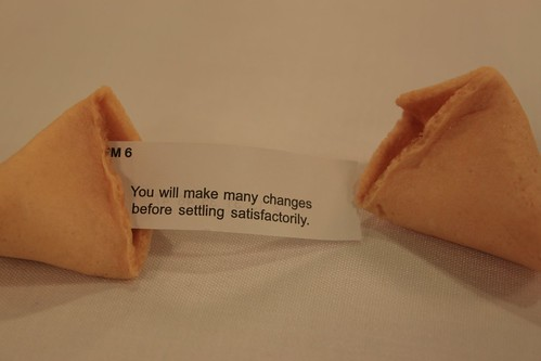 Cookie says: You will make many changes before settling satifactorily