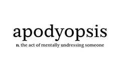 apodyopsis (d) (ieatglass) Tags: words someone dictionary act undressing ain mentally apodyopsis