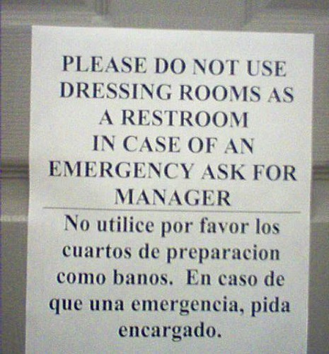 PLEASE DO NOT USE DRESSING ROOMS AS A RESTROOM IN CASE OF AN EMERGENCY ASK FOR MANAGER. No utilice por favor los cuartos de preparacion como banos. En caso de que una emergencia, pida encargado.