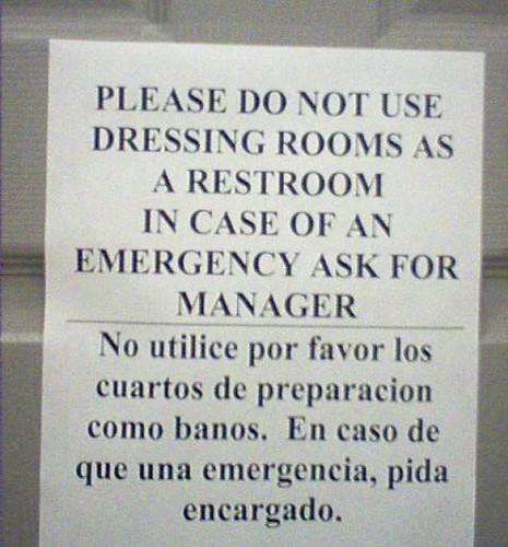 PLEASE DO NOT USE DRESSING ROOMS AS A RESTROOM IN CASE OF AN EMERGENCY ASK FOR MANAGER. No utilice por favor los cuartos de preparacion como banos. En caso de que una emergencia, pida encargado.