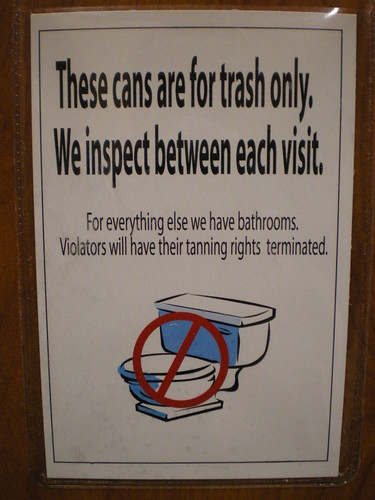 These cans are for trash only. We inspect between each visit. For everything else we have bathrooms. Violators will have their tanning rights terminated.