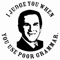 "For National Grammar Day, an image of the George W. Bush's face surrounded by the slogan ""I judge you when  you use poor grammar."""