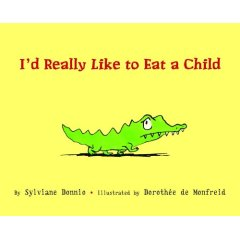 I'd Really Like To Eat A Child, by Sylviane Donnio, illustrated by Dorothee De Monfried