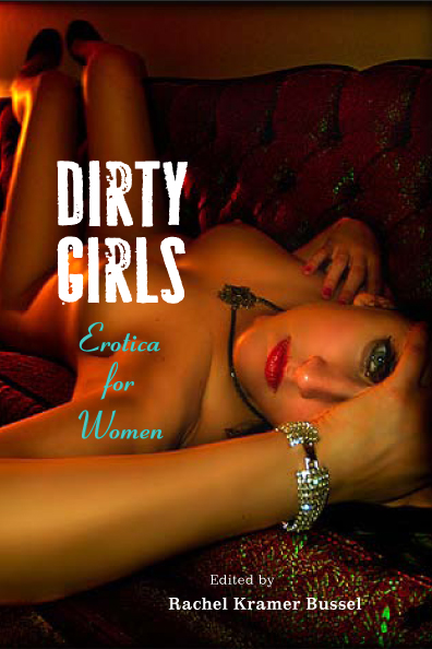 Dirty Girls: Erotica for Women, out in February from Seal Press