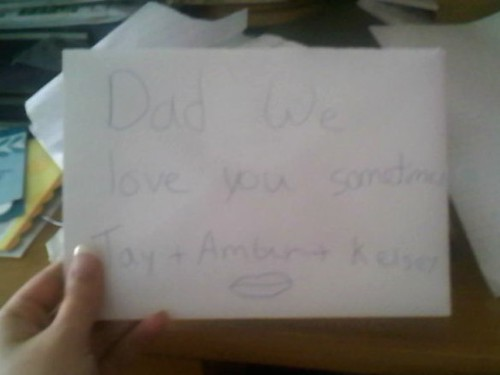 Dad We love you sometimes. Tay + Amber + Kelsey