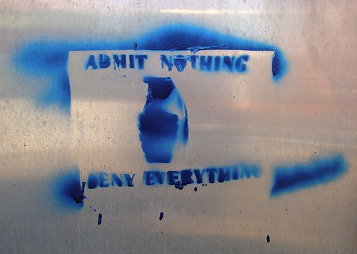 """admit nothing deny everything"""