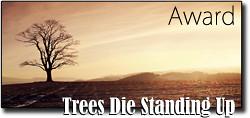 TREES DIE STANDING UP