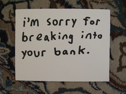 i'm sorry for breaking into your bank
