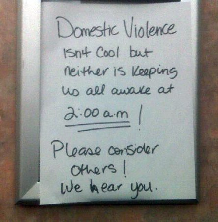Domestic Violence isn't cool but neither is keeping us all awake at 2 A.M.! Please consider others! We hear you.