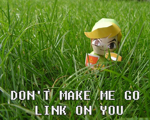 Don't make me go Link on you