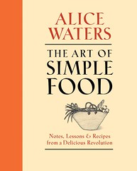 Alice Waters' book The Art of Simple Food; Notes, Lessons and Recipes from a Delicious Revolution'