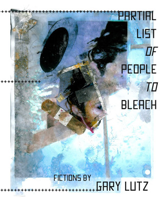 PARTIAL LIST OF PEOPLE TO BLEACH by GARY LUTZ published by FUTURE TENSE BOOKS