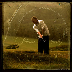 Focus (golf swing) - The dictionary of image (s0ulsurfing) Tags: old man green art grass illustration photoshop vintage ball golf word design graphicdesign concentration artwork focus graphic image artistic text creative manipulation ps creation human golfing definition chip layer layers aged attention dictionary golfer 2007 concentrate lob s0ulsurfing aplusphoto thedictionaryofimage freshwaterbaygolfclub