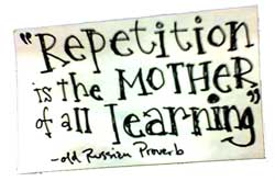 REPETITION IS THE MOTHER OF ALL LEARNING - Austin Kleon
