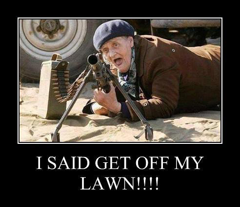 Get off my lawn!!!