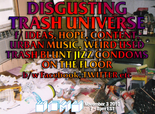 Disgusting Trash Universe f/ Ideas, Hope, Content, Urban Music, Weird Used Trash Blunt Jizz Condoms on The Floor b/w Facebook, TWITTER etc