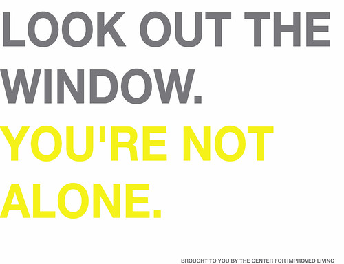 LOOK OUT THE WINDOW. YOU'RE NOT ALONE.