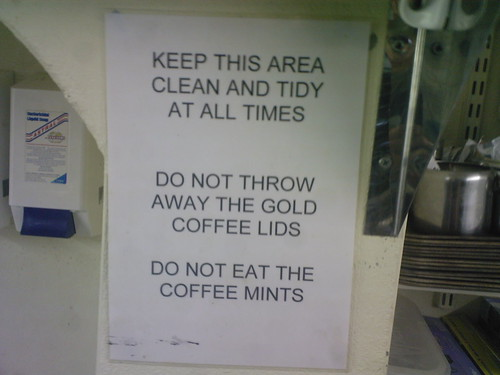 Keep this area clean and tidy and all times  do not throw away the gold coffee lids   do not eat the coffee mints