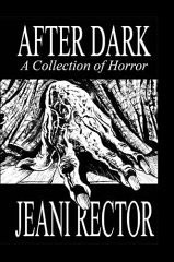 After Dark, a collection of horror stories by Jeani Rector