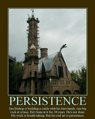 Persistence - Jim Bishop's Hand-made Castle (PhotoSensate) Tags: poster fdsflickrtoys motivational persistence flickrfavs bishopscastle photosensate