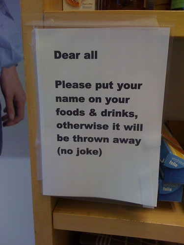 Dear all: Please put your name on your foods & drinks, otherwise it will be thrown away (no joke)