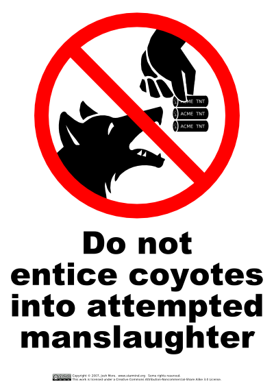 Do Not Entice Coyotes Into Attempted Manslaughter