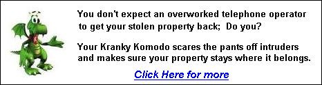 Nobody protects your property like a Kranky Komodo .. Click Here for more info.