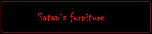Satan's furniture