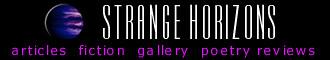 Visit Strange Horizons, www.strangehorizons.com