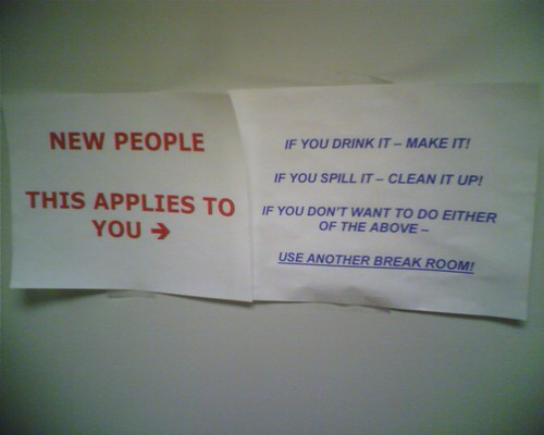 NEW PEOPLE THIS APPLIES TO YOU --> If you drink it - make it! If you spill it - clean it up! If you don't want to do either of the above - USE ANOTHER BREAK ROOM!