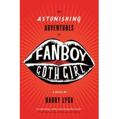 The Astonishing Adventures of Fanboy and Goth Girl, by Barry Lyga