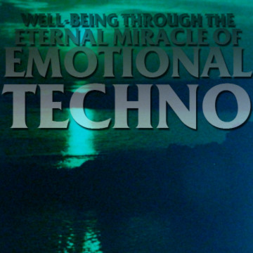 Well-Being Through the Eternal Miracle of Emotional Techno