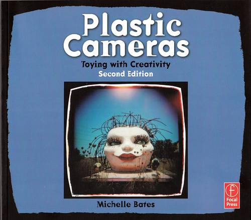 PLASTIC CAMERAS Toying with Creativity by Michelle Bates