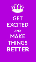 Get Excited & Make Things Better